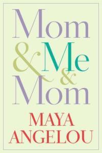 Mom and Me, Maya Angelou